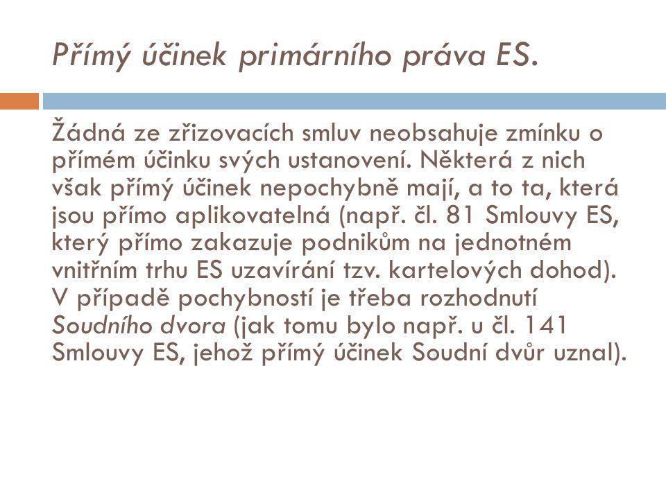 Přímý účinek primárního práva ES. Žádná ze zřizovacích smluv neobsahuje zmínku o přímém účinku svých ustanovení. Některá z nich však přímý účinek nepo