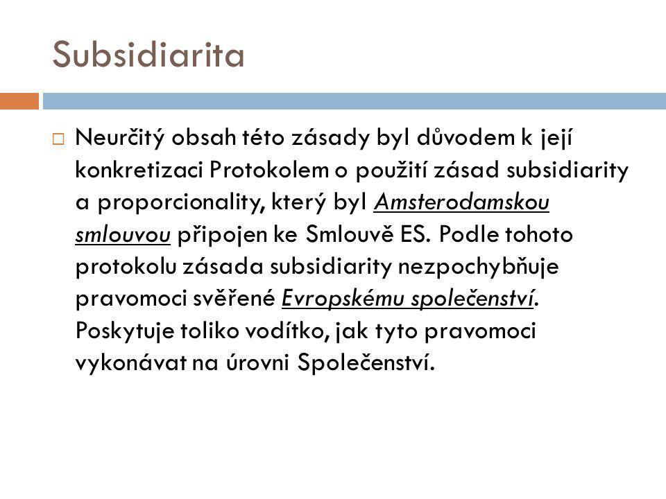 Subsidiarita  Neurčitý obsah této zásady byl důvodem k její konkretizaci Protokolem o použití zásad subsidiarity a proporcionality, který byl Amsterodamskou smlouvou připojen ke Smlouvě ES.