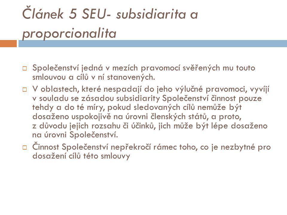 Článek 5 SEU- subsidiarita a proporcionalita  Společenství jedná v mezích pravomocí svěřených mu touto smlouvou a cílů v ní stanovených.  V oblastec