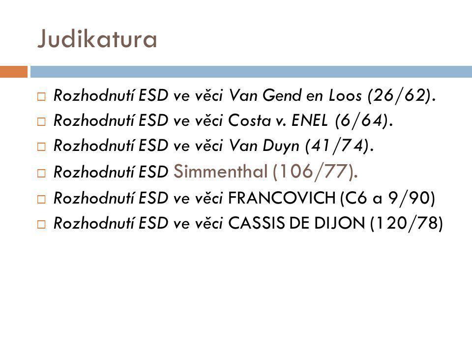 Judikatura  Rozhodnutí ESD ve věci Van Gend en Loos (26/62).  Rozhodnutí ESD ve věci Costa v. ENEL (6/64).  Rozhodnutí ESD ve věci Van Duyn (41/74)