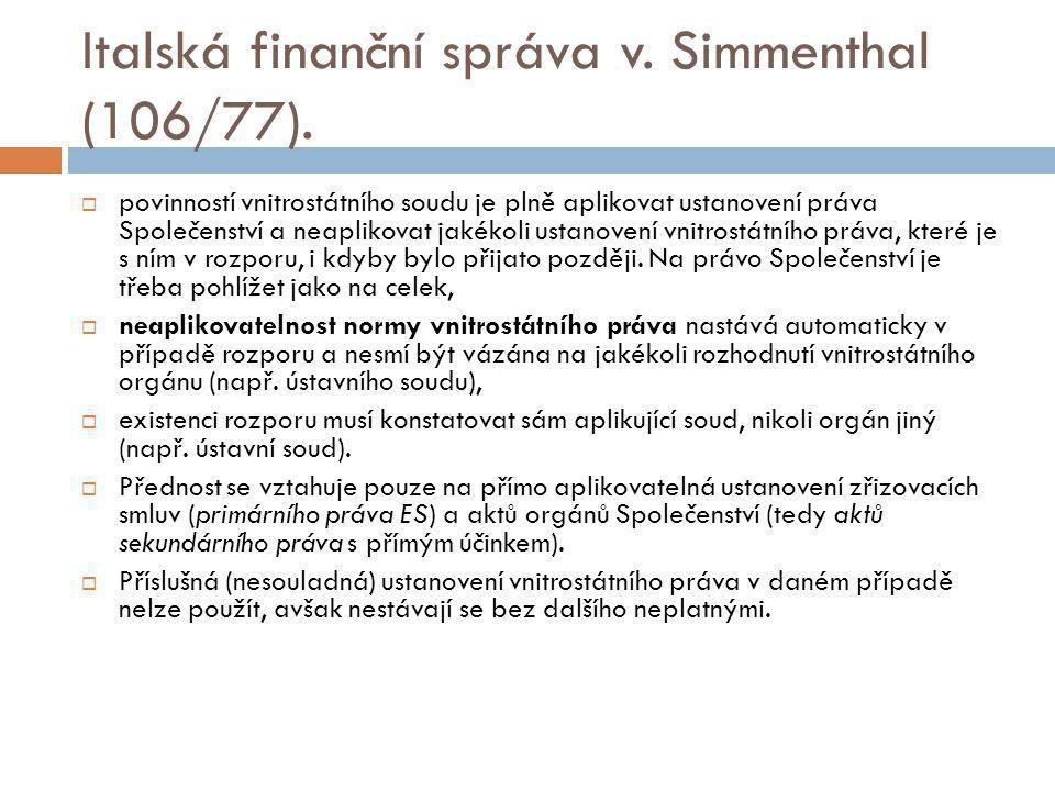 Italská finanční správa v. Simmenthal (106/77).  povinností vnitrostátního soudu je plně aplikovat ustanovení práva Společenství a neaplikovat jakéko