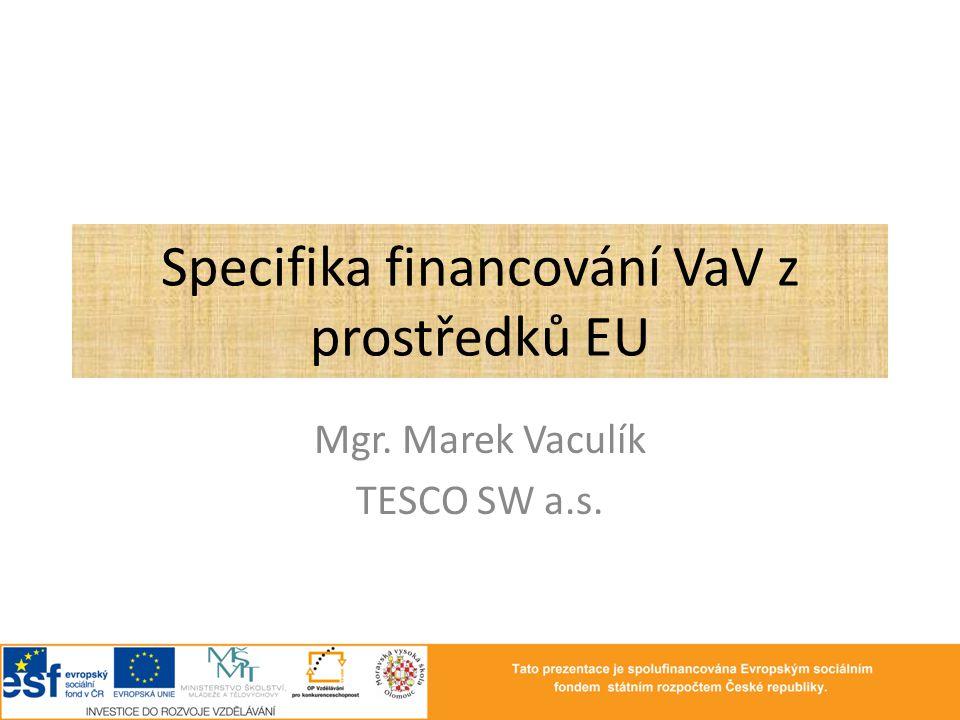 Specifika financování VaV z prostředků EU Mgr. Marek Vaculík TESCO SW a.s.