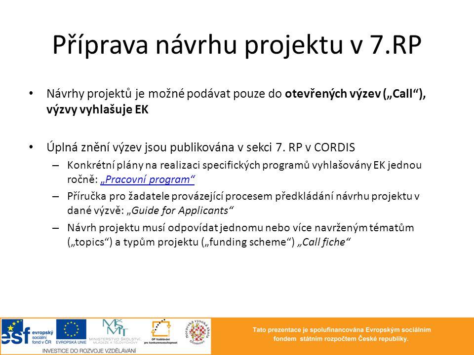 """Příprava návrhu projektu v 7.RP • Návrhy projektů je možné podávat pouze do otevřených výzev (""""Call""""), výzvy vyhlašuje EK • Úplná znění výzev jsou pub"""