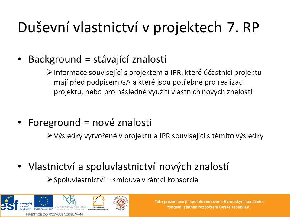 Duševní vlastnictví v projektech 7. RP • Background = stávající znalosti  Informace související s projektem a IPR, které účastníci projektu mají před