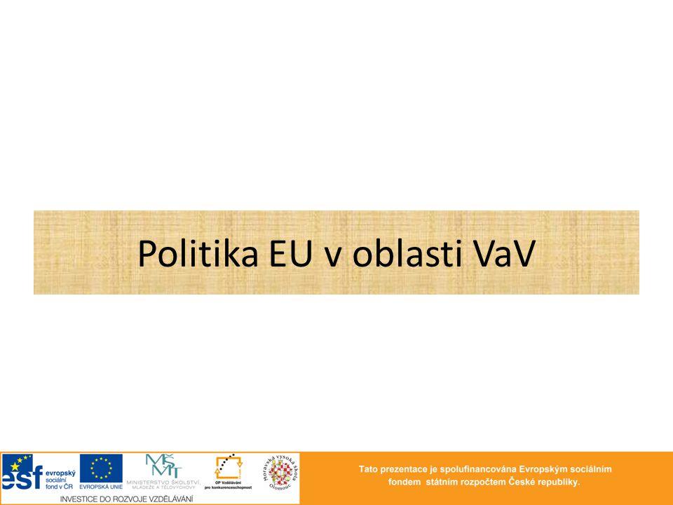 Aktuální strategie EU pro oblast VaVaI • DŘÍVE – LISABONSKÁ STRATEGIE  do roku 2010 Evropa nejkonkurenceschopnější ekonomikou založenou na znalostech  Investice do lidí, posílení spolupráce mezi VŠ a podniky, ekologické hospodářství, přívětivější prostředí pro podnikatele  Státy EU mají vynaložit alespoň 3 % HDP na VaV do roku 2010 • DNES – STRATEGIE EVROPA 2020  strategie pro chytrý, udržitelný a inkluzivní růst  pět ambiciózních cílů, které se týkají zaměstnanosti, inovací, vzdělávání, sociálního začleňování a změny klimatu a energetiky  klíčové iniciativy: Unie inovací, mobilita, Digitální Evropa