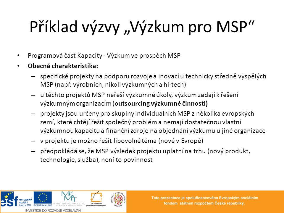 • Programová část Kapacity - Výzkum ve prospěch MSP • Obecná charakteristika: – specifické projekty na podporu rozvoje a inovací u technicky středně v