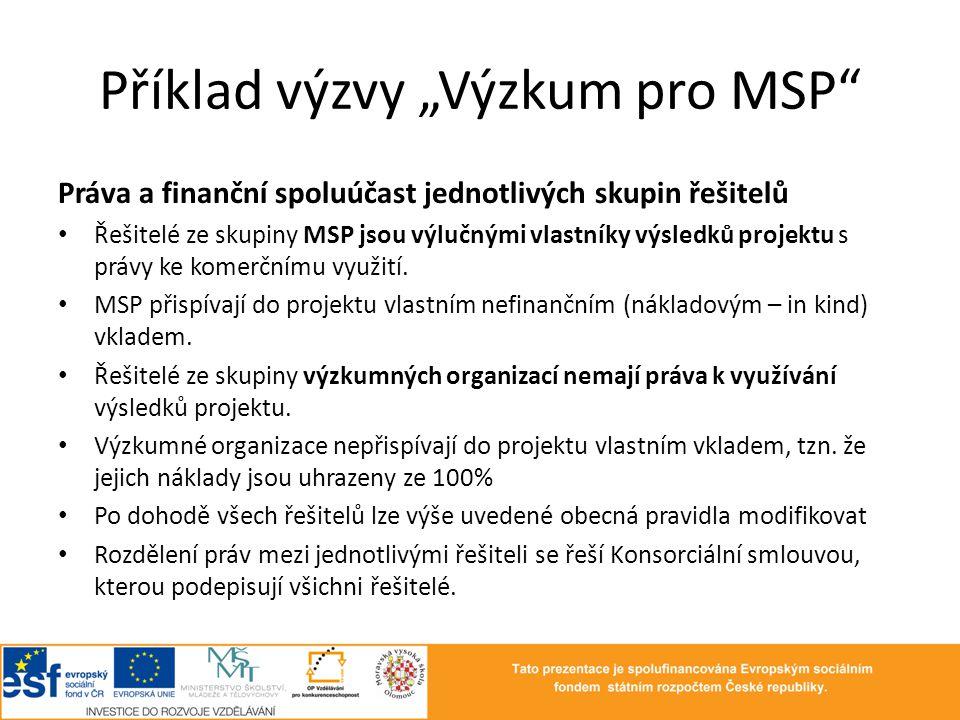 """Příklad výzvy """"Výzkum pro MSP"""" Práva a finanční spoluúčast jednotlivých skupin řešitelů • Řešitelé ze skupiny MSP jsou výlučnými vlastníky výsledků pr"""