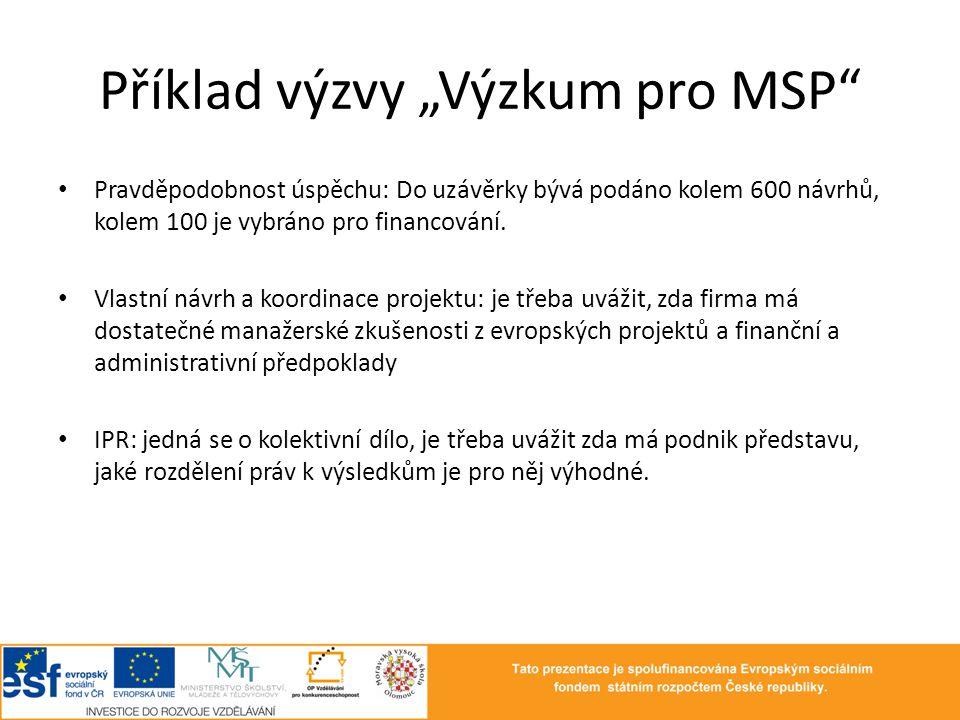 """Příklad výzvy """"Výzkum pro MSP"""" • Pravděpodobnost úspěchu: Do uzávěrky bývá podáno kolem 600 návrhů, kolem 100 je vybráno pro financování. • Vlastní ná"""