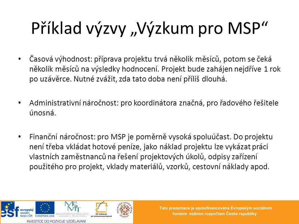 """Příklad výzvy """"Výzkum pro MSP"""" • Časová výhodnost: příprava projektu trvá několik měsíců, potom se čeká několik měsíců na výsledky hodnocení. Projekt"""