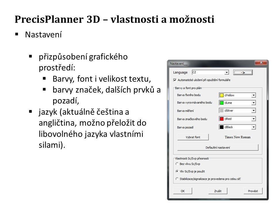 PrecisPlanner 3D – vlastnosti a možnosti  Nastavení  přizpůsobení grafického prostředí:  Barvy, font i velikost textu,  barvy značek, dalších prvků a pozadí,  jazyk (aktuálně čeština a angličtina, možno přeložit do libovolného jazyka vlastními silami).