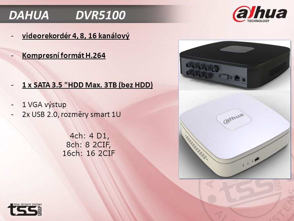 -videorekordér 4, 8, 16 kanálový -Kompresní formát H.264 -1 x SATA 3.5 HDD Max.