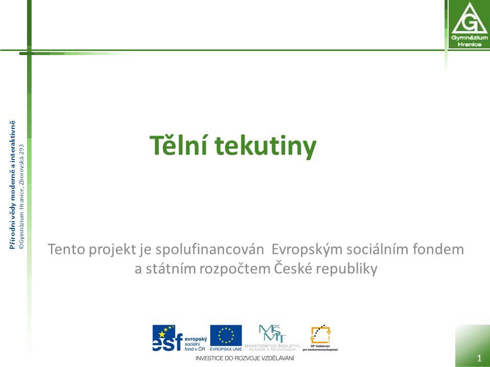 Přírodní vědy moderně a interaktivně ©Gymnázium Hranice, Zborovská 293 Tělní tekutiny 1 Tento projekt je spolufinancován Evropským sociálním fondem a