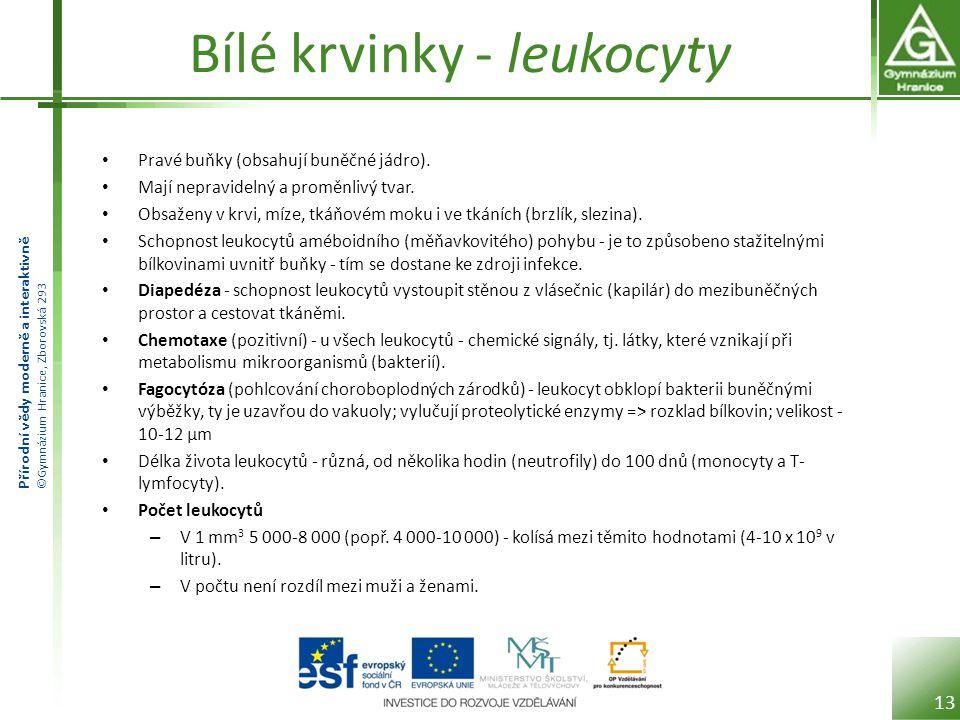 Přírodní vědy moderně a interaktivně ©Gymnázium Hranice, Zborovská 293 Bílé krvinky - leukocyty • Pravé buňky (obsahují buněčné jádro).