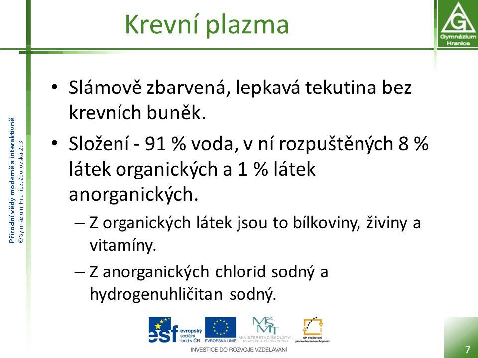 Přírodní vědy moderně a interaktivně ©Gymnázium Hranice, Zborovská 293 Krevní plazma • Slámově zbarvená, lepkavá tekutina bez krevních buněk.