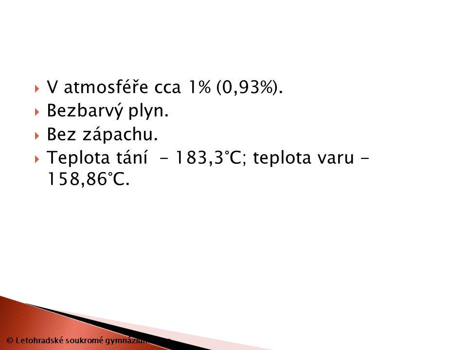  V atmosféře cca 1% (0,93%).  Bezbarvý plyn.  Bez zápachu.  Teplota tání - 183,3°C; teplota varu - 158,86°C. © Letohradské soukromé gymnázium o.p.