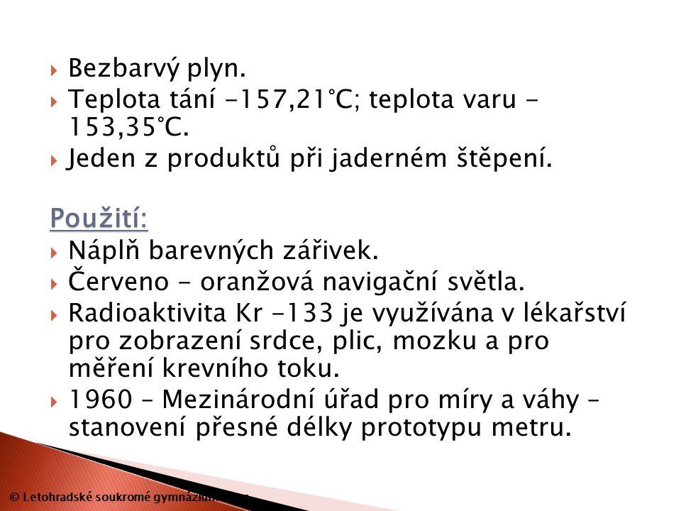  Bezbarvý plyn.  Teplota tání -157,21°C; teplota varu - 153,35°C.  Jeden z produktů při jaderném štěpení.Použití:  Náplň barevných zářivek.  Červ