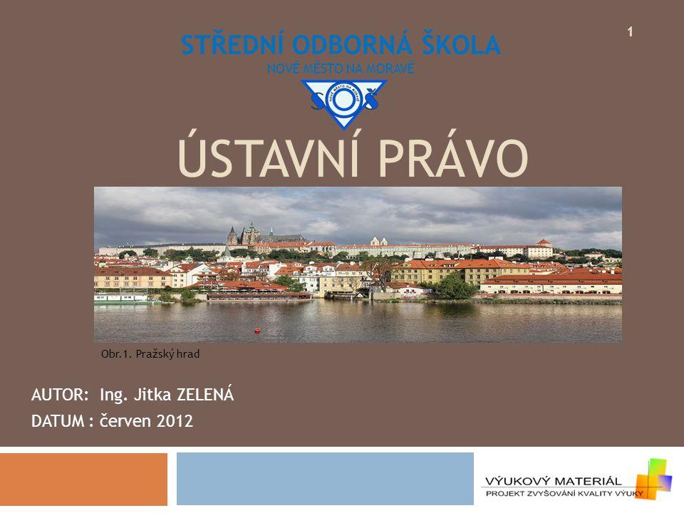 ÚSTAVNÍ PRÁVO 1 STŘEDNÍ ODBORNÁ ŠKOLA NOVÉ MĚSTO NA MORAVĚ AUTOR:Ing. Jitka ZELENÁ DATUM :červen 2012 Obr.1. Pražský hrad