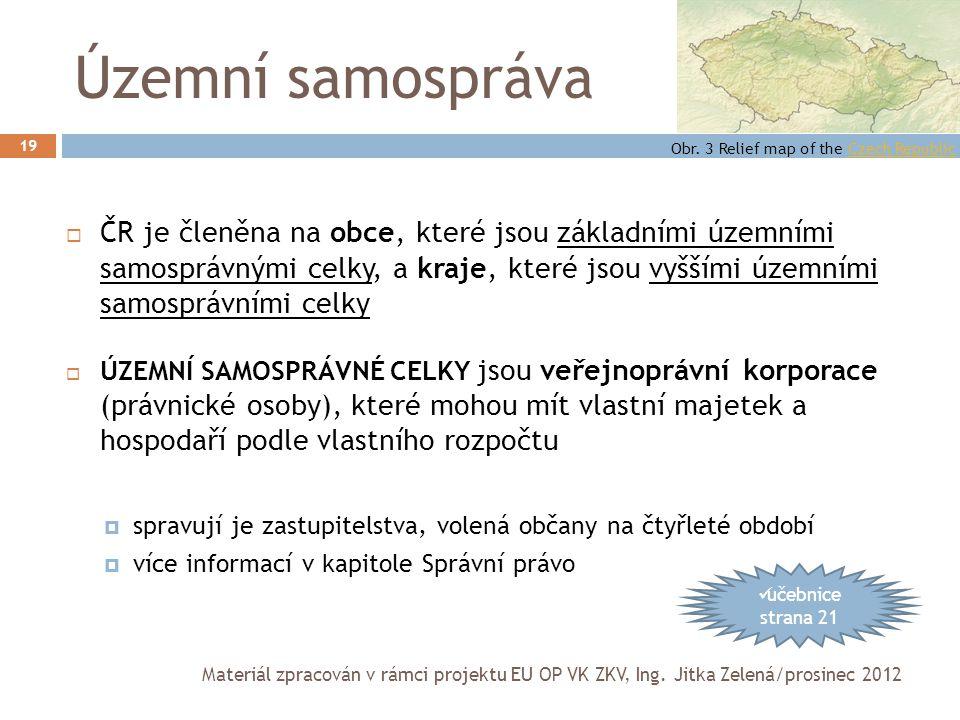 Územní samospráva 19  ČR je členěna na obce, které jsou základními územními samosprávnými celky, a kraje, které jsou vyššími územními samosprávními c