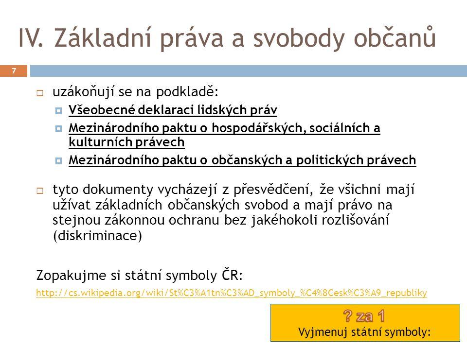 IV. Základní práva a svobody občanů 7  uzákoňují se na podkladě:  Všeobecné deklaraci lidských práv  Mezinárodního paktu o hospodářských, sociálníc