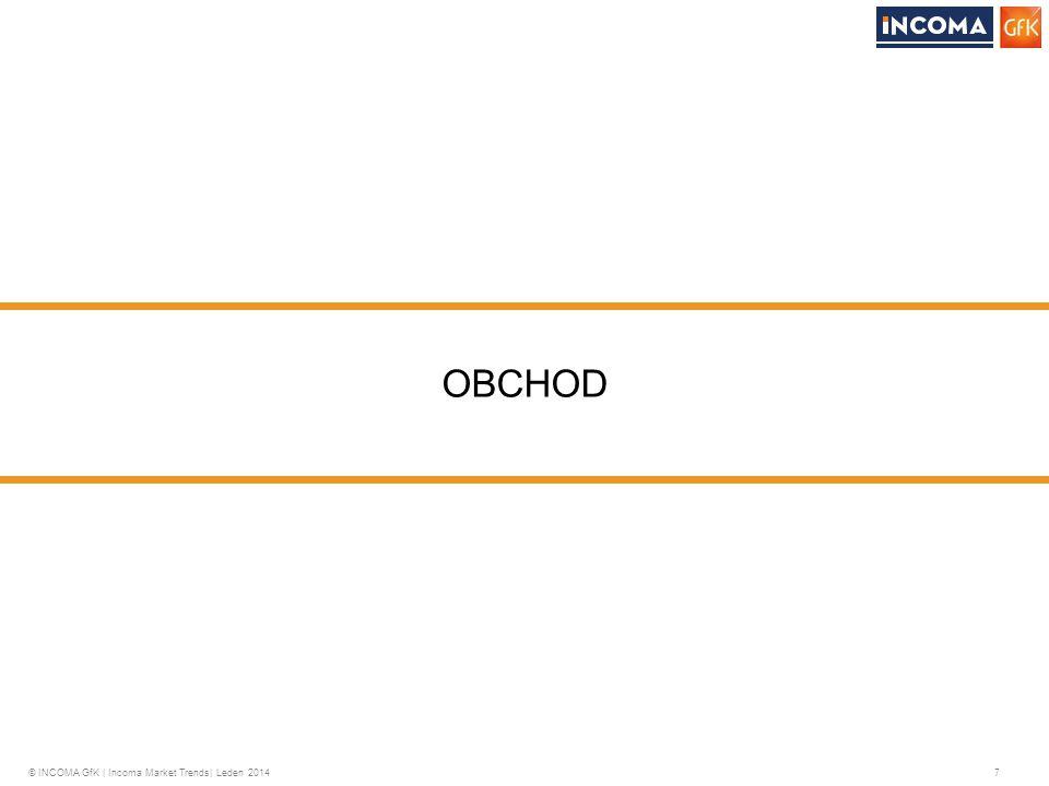 © INCOMA GfK | Incoma Market Trends| Leden 2014 7 OBCHOD
