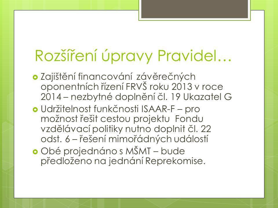 Rozšíření úpravy Pravidel…  Zajištění financování závěrečných oponentních řízení FRVŠ roku 2013 v roce 2014 – nezbytné doplnění čl.