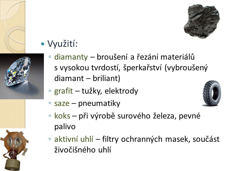  Využití: ◦ diamanty – broušení a řezání materiálů s vysokou tvrdostí, šperkařství (vybroušený diamant – briliant) ◦ grafit – tužky, elektrody ◦ saze