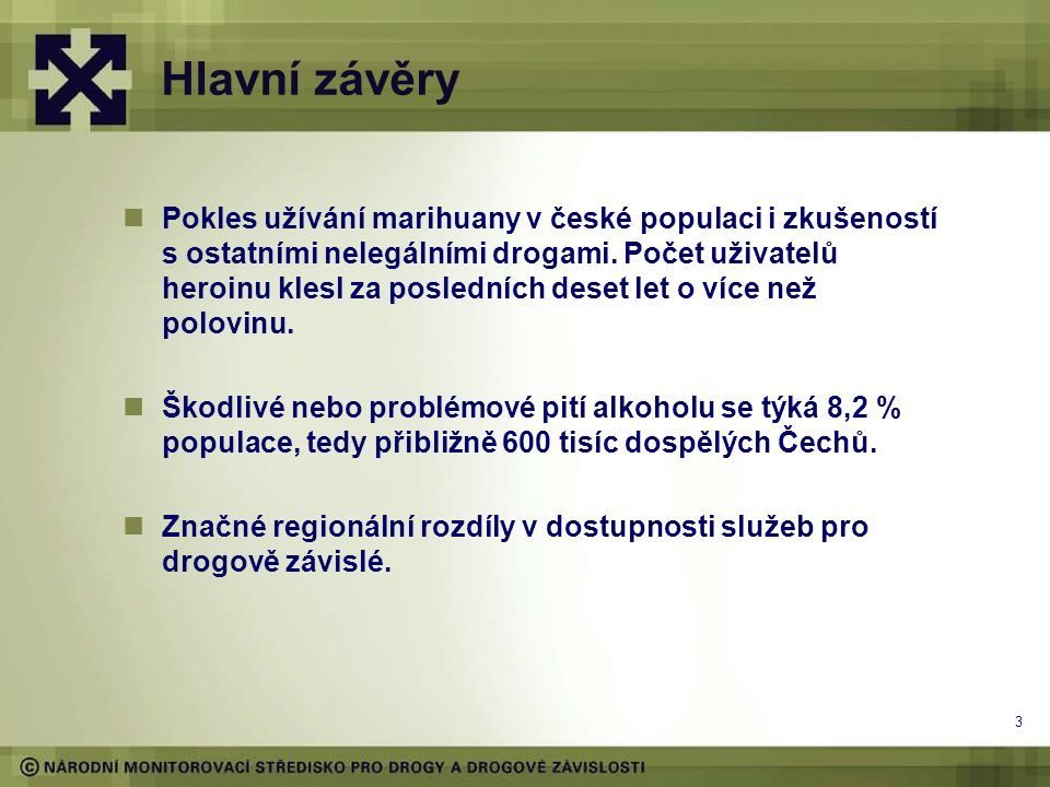Hlavní závěry  Pokles užívání marihuany v české populaci i zkušeností s ostatními nelegálními drogami. Počet uživatelů heroinu klesl za posledních de