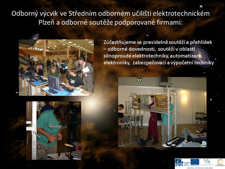 10 Odborný výcvik ve Středním odborném učilišti elektrotechnickém Plzeň a odborné soutěže podporované firmami: Zúčastňujeme se pravidelně soutěží a přehlídek – odborné dovednosti, soutěží v oblasti silnoproudé elektrotechniky, automatizace, elektroniky, zabezpečovací a výpočetní techniky