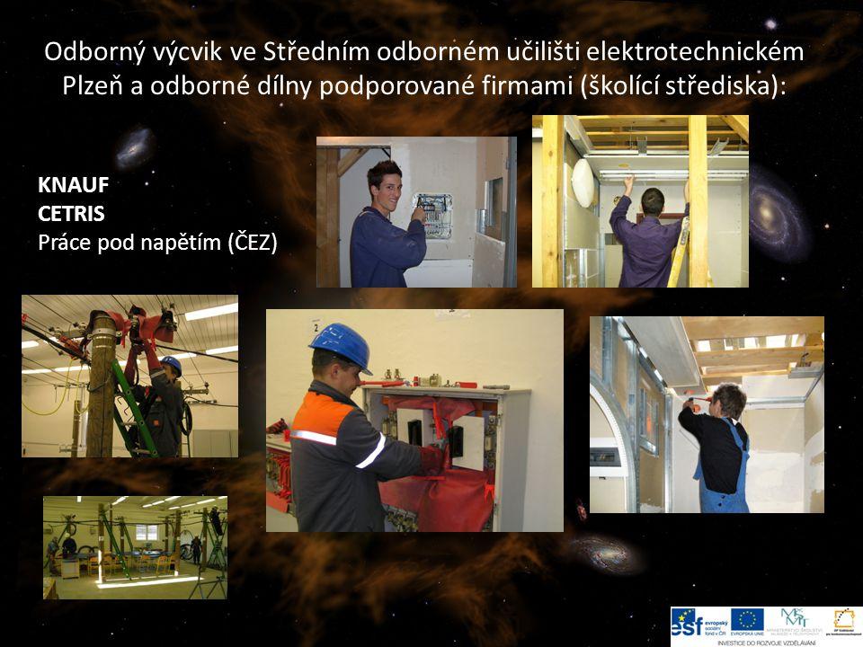 15 Odborný výcvik ve Středním odborném učilišti elektrotechnickém Plzeň a odborné dílny podporované firmami (školící střediska): KNAUF CETRIS Práce pod napětím (ČEZ)
