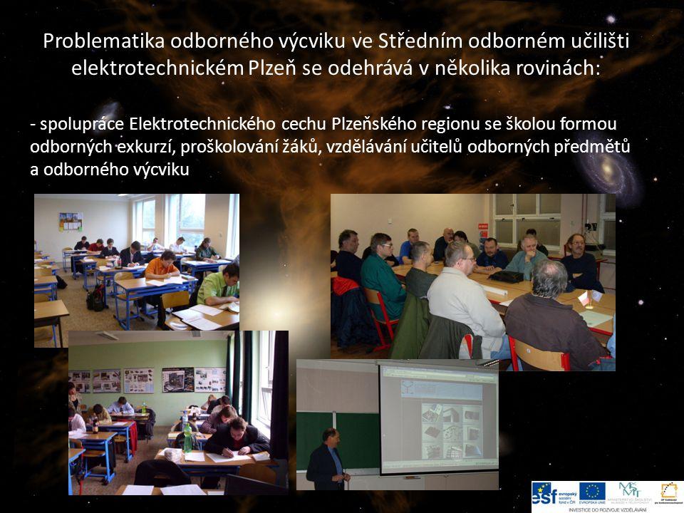 4 Problematika odborného výcviku ve Středním odborném učilišti elektrotechnickém Plzeň se odehrává v několika rovinách: - spolupráce Elektrotechnického cechu Plzeňského regionu se školou formou odborných exkurzí, proškolování žáků, vzdělávání učitelů odborných předmětů a odborného výcviku