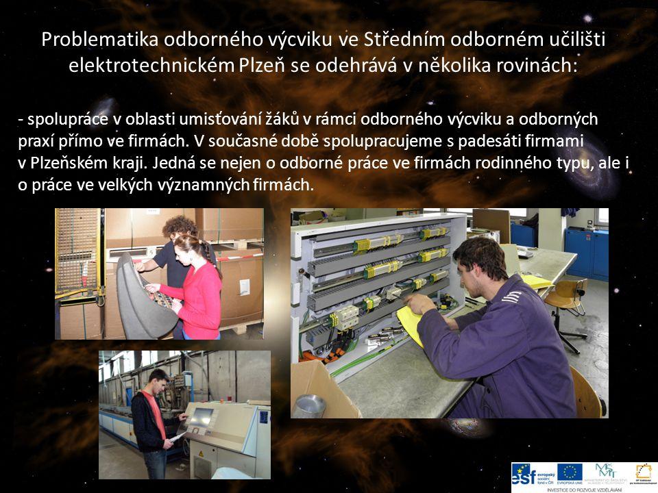 6 Problematika odborného výcviku ve Středním odborném učilišti elektrotechnickém Plzeň se odehrává v několika rovinách: - spolupráce v oblasti umisťování žáků v rámci odborného výcviku a odborných praxí přímo ve firmách.
