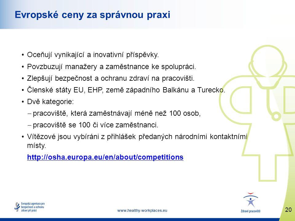 www.healthy-workplaces.eu •Oceňují vynikající a inovativní příspěvky. •Povzbuzují manažery a zaměstnance ke spolupráci. •Zlepšují bezpečnost a ochranu