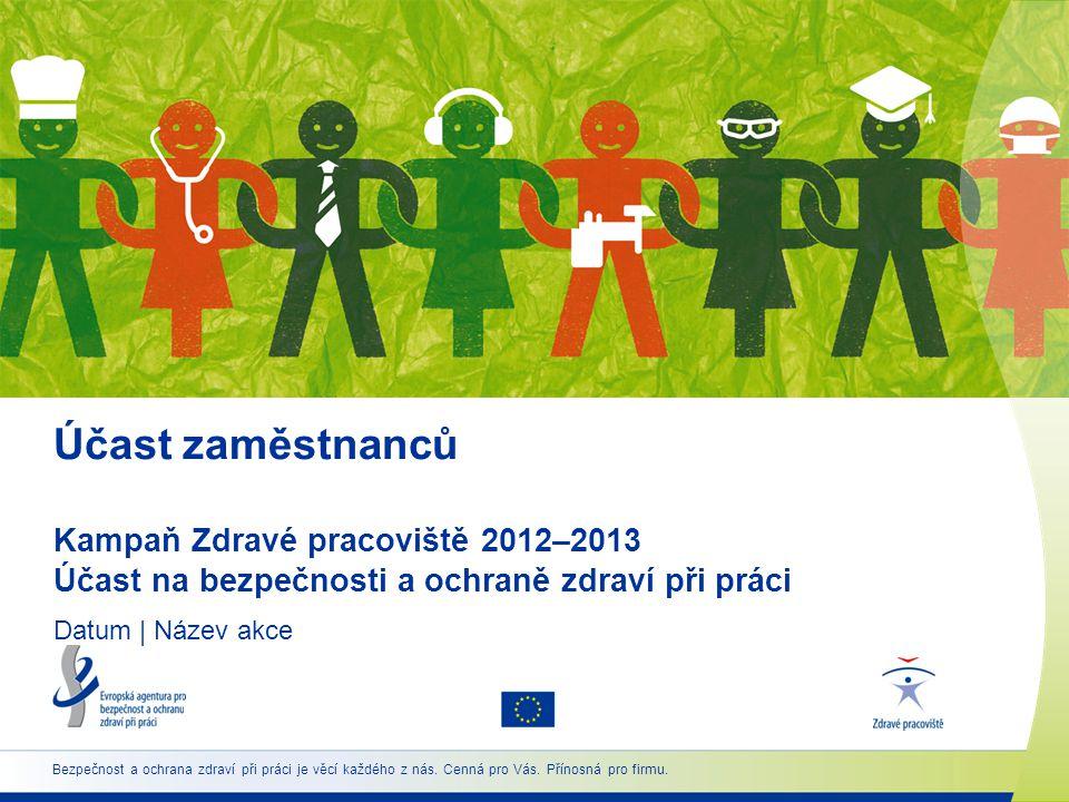 12 www.healthy-workplaces.eu Režim umožňující účast (1) Účast musí být systematická, důsledná a plánovaná.