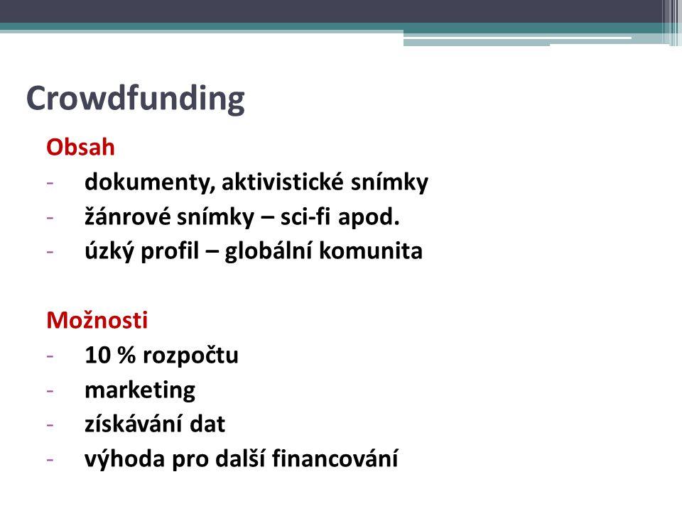 Crowdfunding Omezení -jazyková, kulturní bariéra -malý trh -chování populace na internetu www.kickstarter.com www.indiegogo www.fondomat.cz