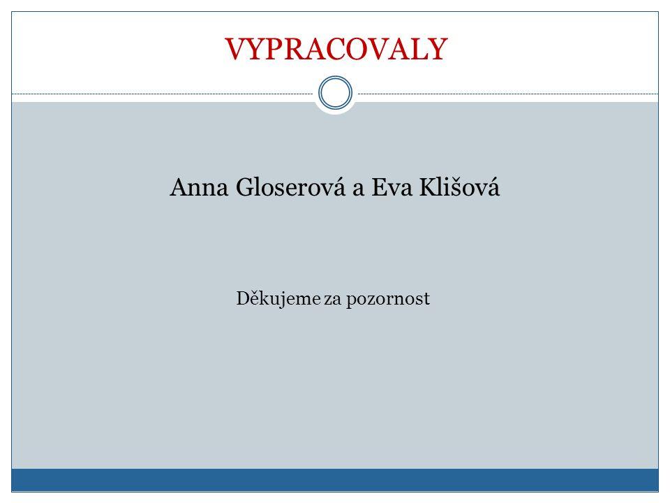 VYPRACOVALY Anna Gloserová a Eva Klišová Děkujeme za pozornost