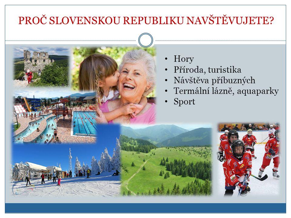 PROČ SLOVENSKOU REPUBLIKU NAVŠTĚVUJETE? • Hory • Příroda, turistika • Návštěva příbuzných • Termální lázně, aquaparky • Sport