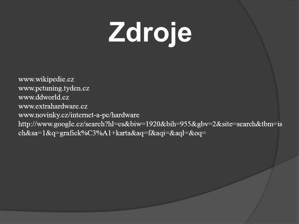Zdroje www.wikipedie.cz www.pctuning.tyden.cz www.ddworld.cz www.extrahardware.cz www.novinky.cz/internet-a-pc/hardware http://www.google.cz/search?hl