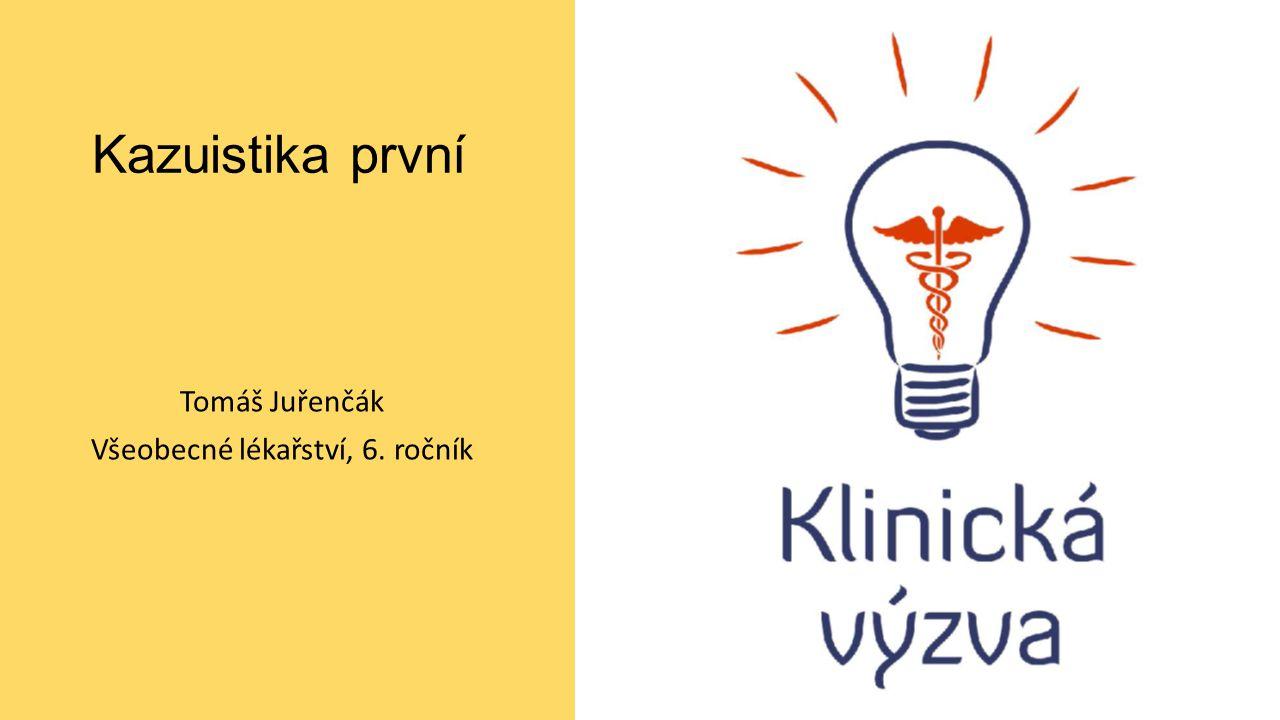 Kazuistika první Tomáš Juřenčák Všeobecné lékařství, 6. ročník
