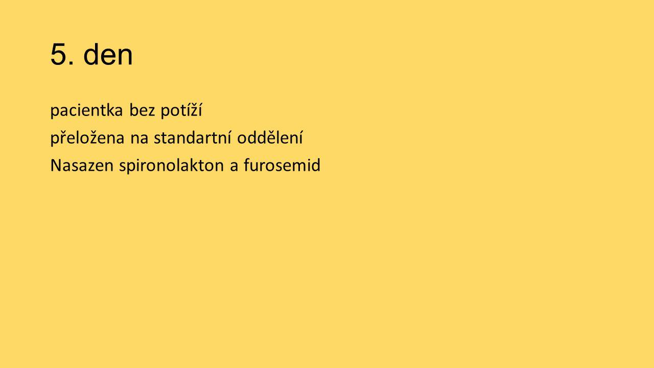 5. den pacientka bez potíží přeložena na standartní oddělení Nasazen spironolakton a furosemid