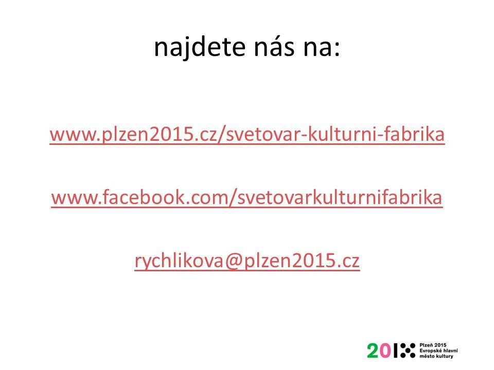 najdete nás na: www.plzen2015.cz/svetovar-kulturni-fabrika www.facebook.com/svetovarkulturnifabrika rychlikova@plzen2015.cz