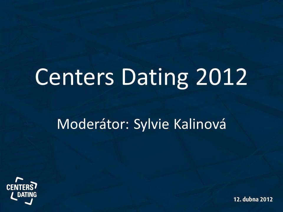 Centers Dating 2012 Moderátor: Sylvie Kalinová