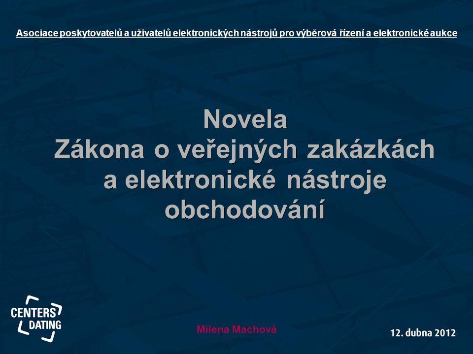 Novela Zákona o veřejných zakázkách a elektronické nástroje obchodování Milena Machová Asociace poskytovatelů a uživatelů elektronických nástrojů pro