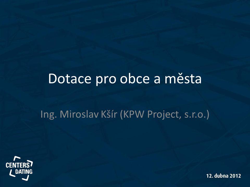 Dotace pro obce a města Ing. Miroslav Kšír (KPW Project, s.r.o.)
