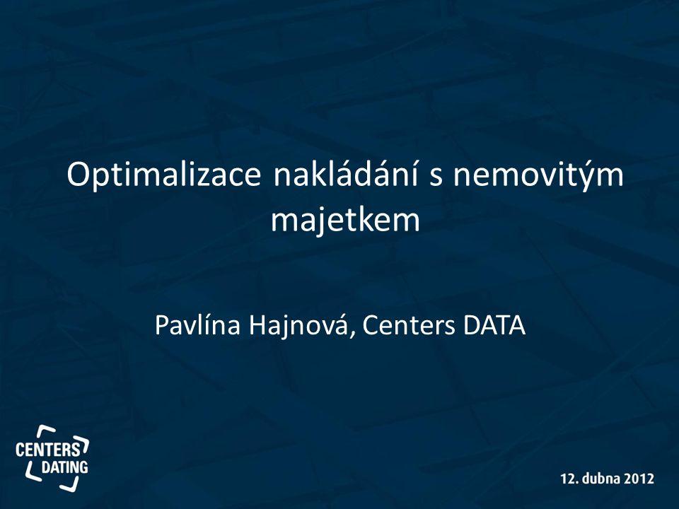 Optimalizace nakládání s nemovitým majetkem Pavlína Hajnová, Centers DATA