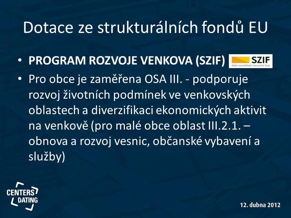 Dotace ze strukturálních fondů EU • PROGRAM ROZVOJE VENKOVA (SZIF) • Pro obce je zaměřena OSA III. - podporuje rozvoj životních podmínek ve venkovskýc