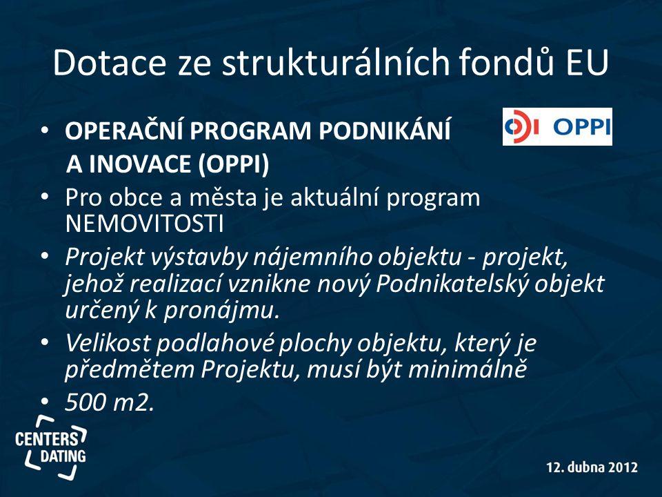 Dotace ze strukturálních fondů EU • OPERAČNÍ PROGRAM PODNIKÁNÍ A INOVACE (OPPI) • Pro obce a města je aktuální program NEMOVITOSTI • Projekt výstavby