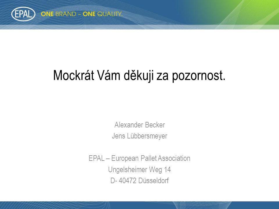 Mockrát Vám děkuji za pozornost. Alexander Becker Jens Lübbersmeyer EPAL – European Pallet Association Ungelsheimer Weg 14 D- 40472 Düsseldorf