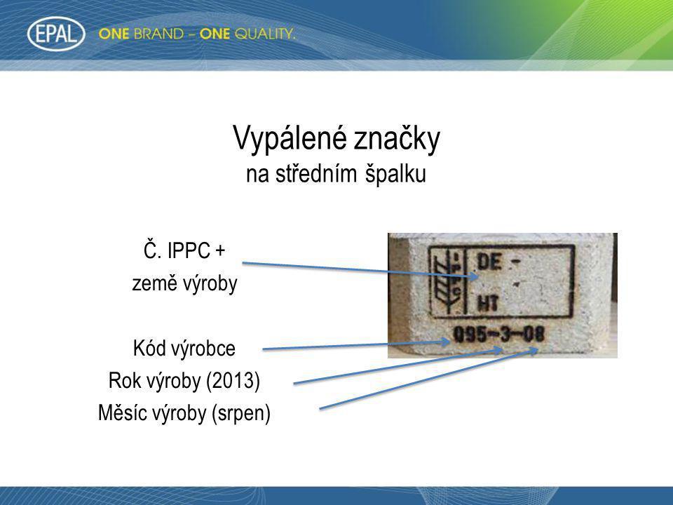 Vypálené značky na středním špalku Č. IPPC + země výroby Kód výrobce Rok výroby (2013) Měsíc výroby (srpen)