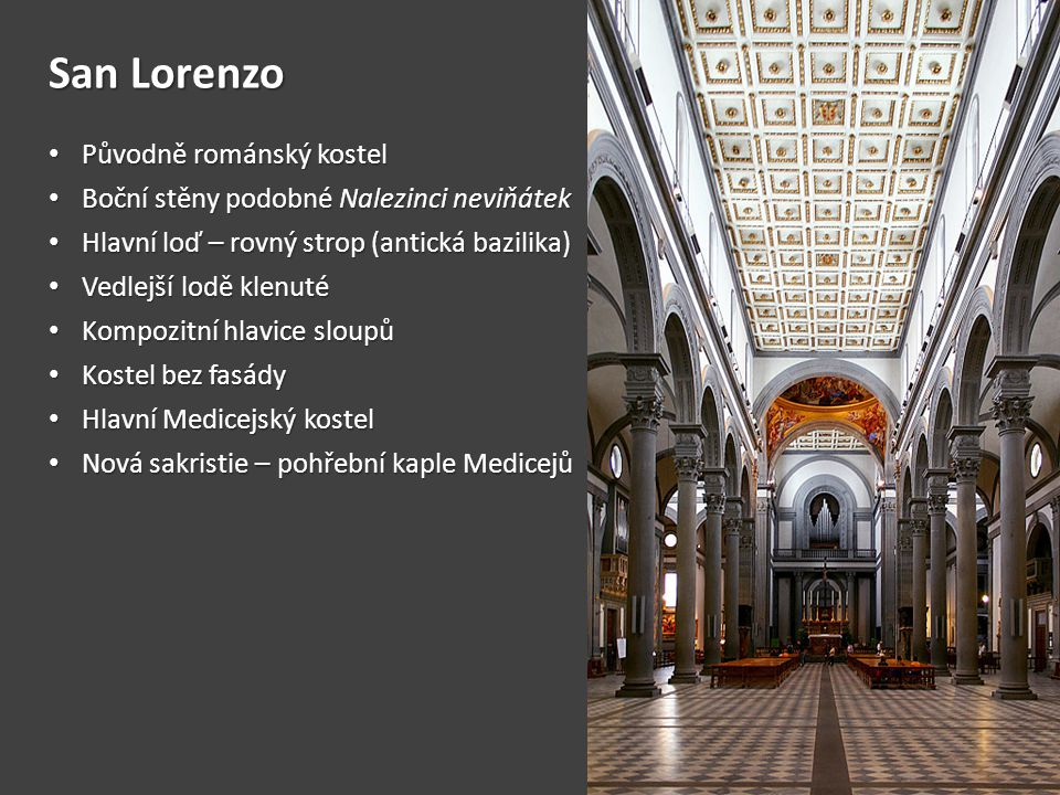 San Lorenzo • Původně románský kostel • Boční stěny podobné Nalezinci neviňátek • Hlavní loď – rovný strop (antická bazilika) • Vedlejší lodě klenuté