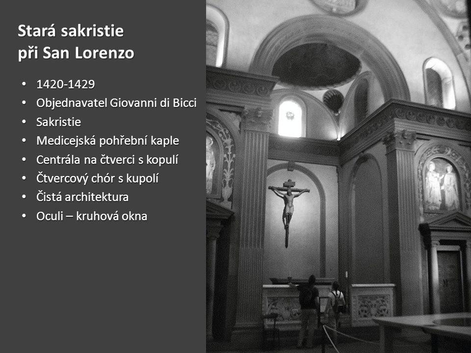 Stará sakristie při San Lorenzo • 1420-1429 • Objednavatel Giovanni di Bicci • Sakristie • Medicejská pohřební kaple • Centrála na čtverci s kopulí •